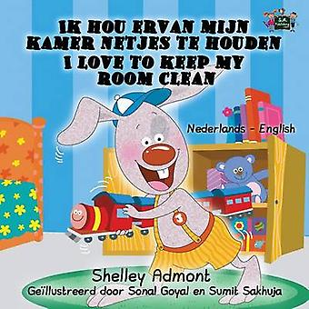 Ik hou ervan mijn kamer netjes te houden  I Love to Keep My Room Clean Dutch English Bilingual Edition by Admont & Shelley
