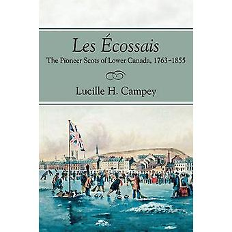 Les cossais The Pioneer Scots of Lower Canada 17631855 by Campey & Lucille H.