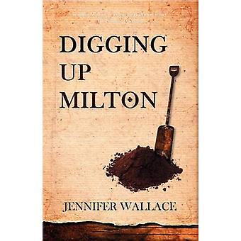 Digging Up Milton by Wallace & Jennifer