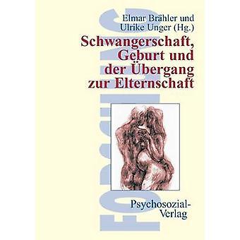 Schwangerschaft Geburt und der bergang zur Elternschaft by Brhler & Elmar