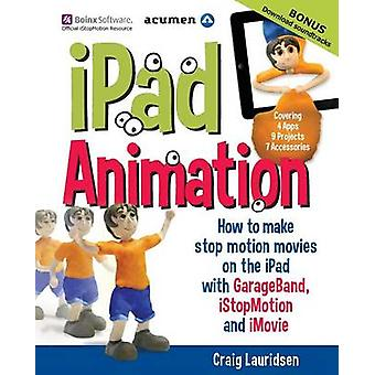 iPad Animation  how to make stop motion movies on the iPad by Lauridsen & Craig