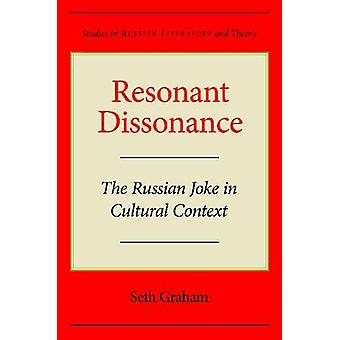 Resonant Dissonance - The Russian Joke in Cultural Context by Seth Gra