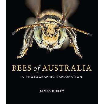 Bees of Australia - A Photographic Guide by James Dorey - 978148630849