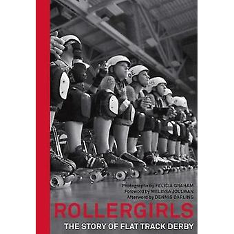 Rollergirls - The Story of Flat Track Derby by Felicia Graham - 978159