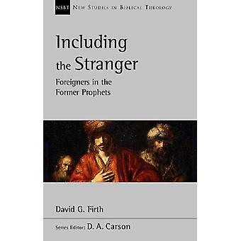 Including the Stranger - Foreigners In The Former Prophets by David G.