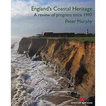 England's Coastal Heritage - A Review of Progress Since 1997 by Peter