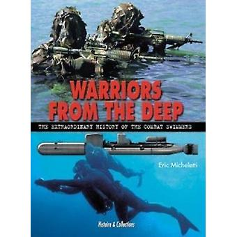 Warriors from the Deep - The Extraordinary History of the Combat Swimm