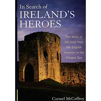 In Search of Ireland's Heroes - The Story of the Irish from the Englis