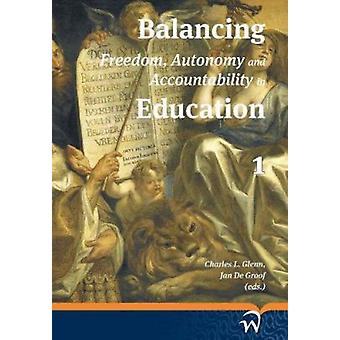 Balancing Freedom - Autonomy and Accountability in Education Volume 1