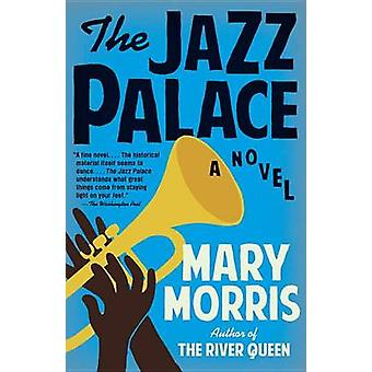 The Jazz Palace by Mary Morris - 9781101872864 Book