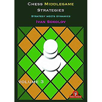 Chess Middlegame Strategies Volume 3 - Strategy Meets Dynamics by Ivan