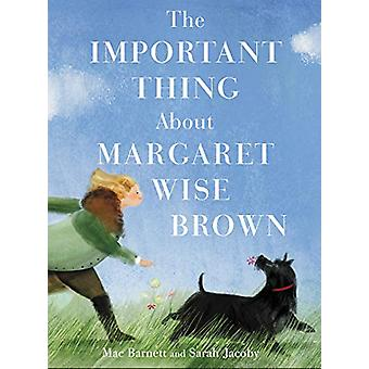 The Important Thing About Margaret Wise Brown by Mac Barnett - 978006