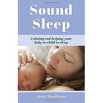Sound Sleep - Calming and Helping Your Baby or Child to Sleep by Sarah