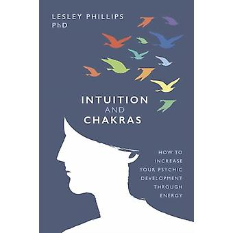 Intuition and Chakras by Lesley Phillips