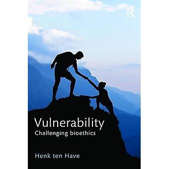 Vulnerability - Challenging Bioethics by Henk Ten Have - 9781138652675