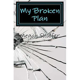 My Broken Plan by Megan Shulfer - 9781514132944 Book