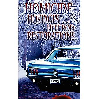 Homicide - Hostages - and Hot Rod Restoration by J L Wilson - 9781601