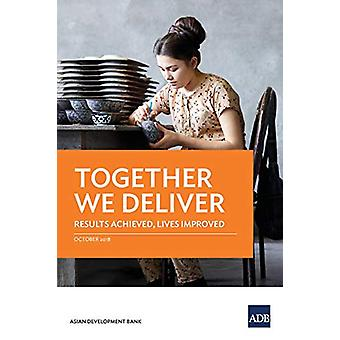 Together We Deliver - Results Achieved - Lives Improved by Asian Devel