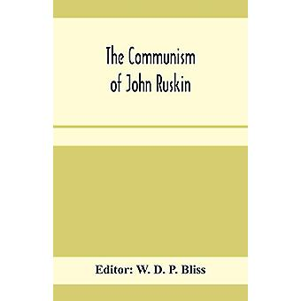 "The communism of John Ruskin; or - ""Unto this last""; two le"