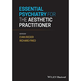 Essential Psychiatry for the Aesthetic Practitioner by Edited by Evan A Rieder & Edited by Richard G Fried