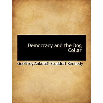 Democracy and the Dog Collar by Geoffrey Anketell Studdert Kennedy -