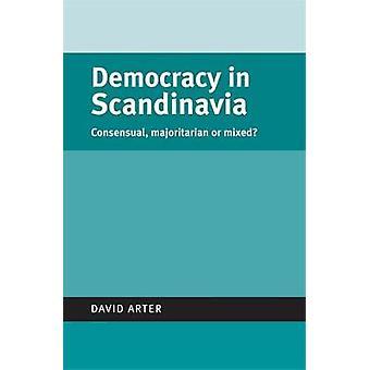 Democracy in Scandinavia Consensual Majoritarian or Mixed Politics Today