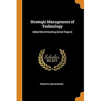 Strategic Management of Technology: Global Benchmarking (Initial Report)