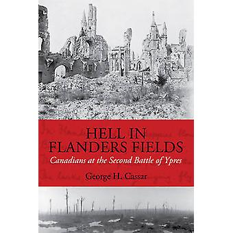 Hell in Flanders Fields  Canadians at the Second Battle of Ypres by George H Cassar