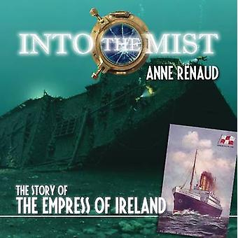 Into the Mist  The Story of the Empress of Ireland by Anne Renaud
