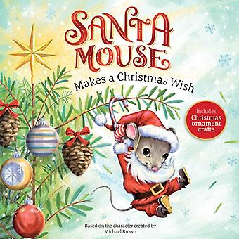 Santa Mouse Makes a Christmas Wish by Michael Brown