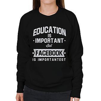 Bildung ist wichtig, aber Facebook ist wichtigst Damen Sweatshirt
