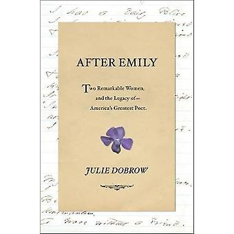 After Emily - Two Remarkable Women and the Legacy of America's Greates