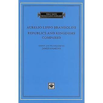 Republics and Kingdoms Compared by Aurelio Lippo Brandolini - James H