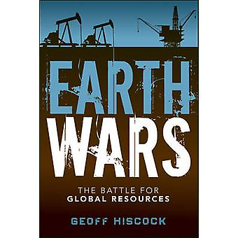 Earth Wars - The Battle for Global Resources by Geoff Hiscock - 978111