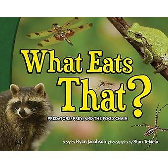 What Eats That? - Predators - Prey - and the Food Chain by Ryan Jacobs
