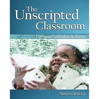 Unscripted klassrummet - framväxande läroplanen i aktion av Susan Stac