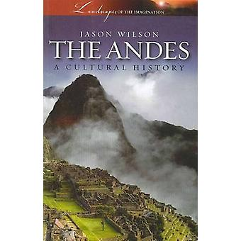 The Andes - A Cultural History by Jason Wilson - 9781904955542 Book