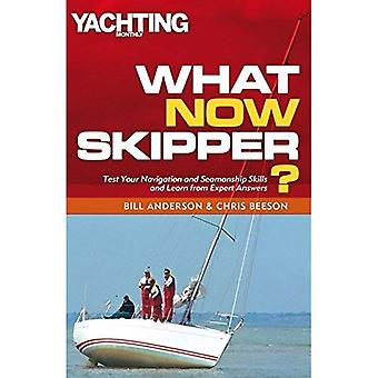 What Now Skipper?: Navigation and Seamanship Problems Answered (Yachting Monthly)