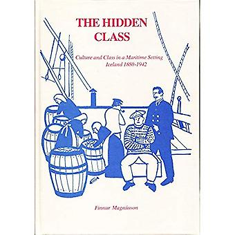 The Hidden Class: Culture and Class in a Maritime Setting - Iceland 1880-1942 (North Atlantic Monographs)