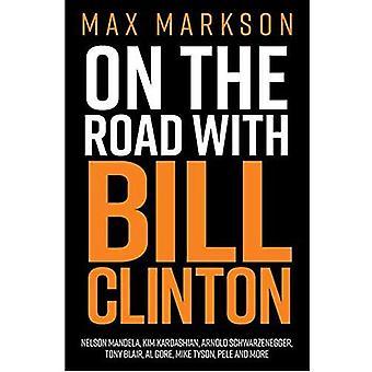 On The Road With Bill Clinton: Nelson Mandela, Kim Kardashian, Arnold Schwarenegger, Tony Blair, Al Gore, Mike Tyson and More