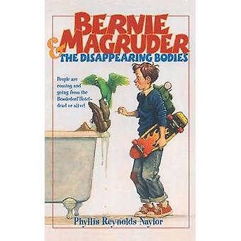 Bernie Magruder and the Disappearing Bodies by Naylor & Phyllis Reynolds
