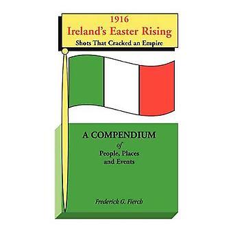 1916 Irlands Easter Rising Aufnahmen, die ein reiches A Kompendium des Menschen Orte und Ereignisse durch Fierch & Frederick G. geknackt