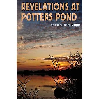 REVELATIONS AT POTTERS POND by Hazelwood & Carol W.