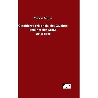 Der de Geschichte Friedrichs des Zweiten genannt Groe por Carlyle y Thomas