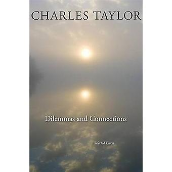 Dilemmas and Connections - Selected Essays by Charles Taylor - 9780674