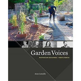 Garden Voices - Australian Designers - Their Stories by Anne Latreille
