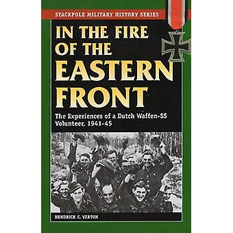 In the Fire of the Eastern Front - The Experiences of a Dutch Waffen-S