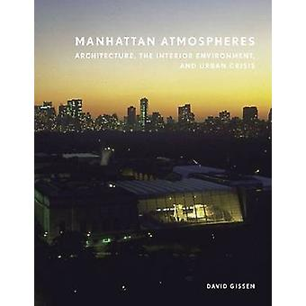 Manhattan Atmospheres - Architecture - the Interior Environment - and