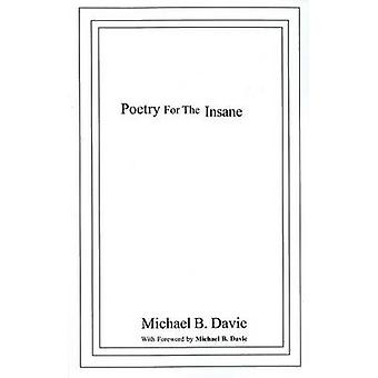 Poetry for the Insane - The Full Mental by Michael B. Davie - 97809731