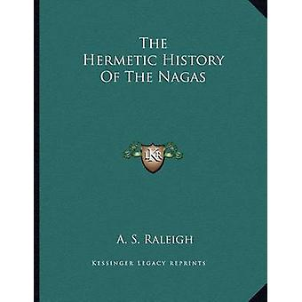 The Hermetic History of the Nagas by A S Raleigh - 9781163050880 Book